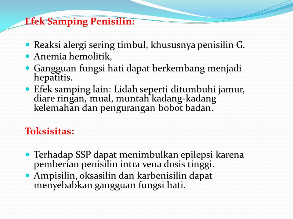 Efek Samping Penisilin: Reaksi alergi sering timbul, khususnya penisilin G. Anemia hemolitik, Gangguan fungsi hati dapat berkembang menjadi hepatitis.