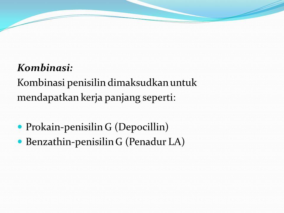 Kombinasi: Kombinasi penisilin dimaksudkan untuk mendapatkan kerja panjang seperti: Prokain-penisilin G (Depocillin) Benzathin-penisilin G (Penadur LA