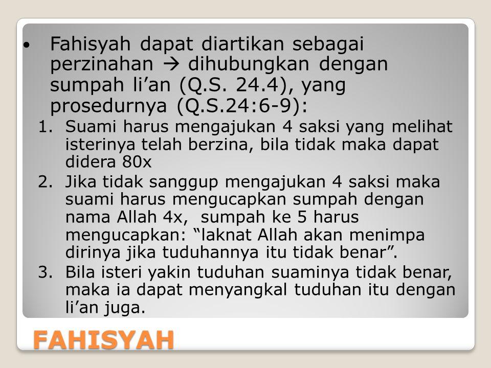FAHISYAH Fahisyah dapat diartikan sebagai perzinahan  dihubungkan dengan sumpah li'an (Q.S. 24.4), yang prosedurnya (Q.S.24:6-9): 1.Suami harus menga