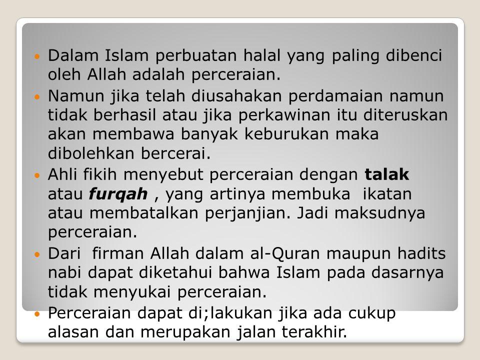 Dalam Islam perbuatan halal yang paling dibenci oleh Allah adalah perceraian.