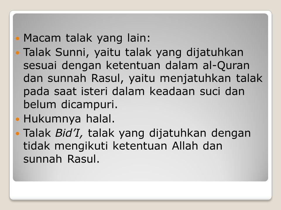Macam talak yang lain: Talak Sunni, yaitu talak yang dijatuhkan sesuai dengan ketentuan dalam al-Quran dan sunnah Rasul, yaitu menjatuhkan talak pada saat isteri dalam keadaan suci dan belum dicampuri.