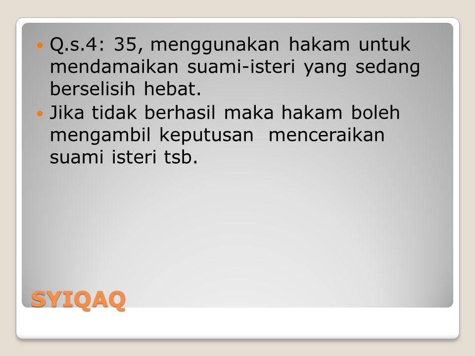 SYIQAQ Q.s.4: 35, menggunakan hakam untuk mendamaikan suami-isteri yang sedang berselisih hebat. Jika tidak berhasil maka hakam boleh mengambil keputu