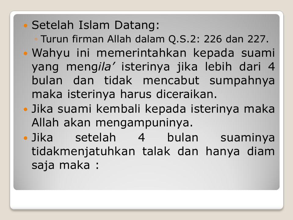 Setelah Islam Datang: ◦Turun firman Allah dalam Q.S.2: 226 dan 227. Wahyu ini memerintahkan kepada suami yang mengila' isterinya jika lebih dari 4 bul