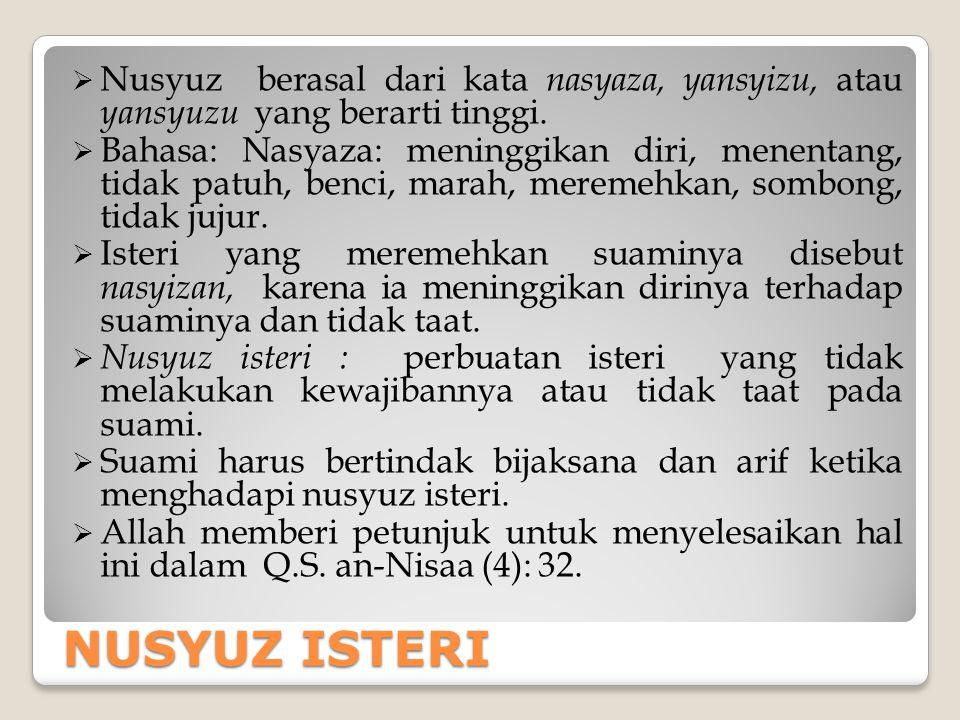 NUSYUZ ISTERI  Nusyuz berasal dari kata nasyaza, yansyizu, atau yansyuzu yang berarti tinggi.