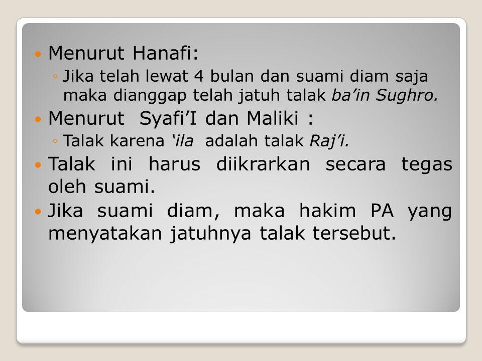 Menurut Hanafi: ◦Jika telah lewat 4 bulan dan suami diam saja maka dianggap telah jatuh talak ba'in Sughro. Menurut Syafi'I dan Maliki : ◦Talak karena