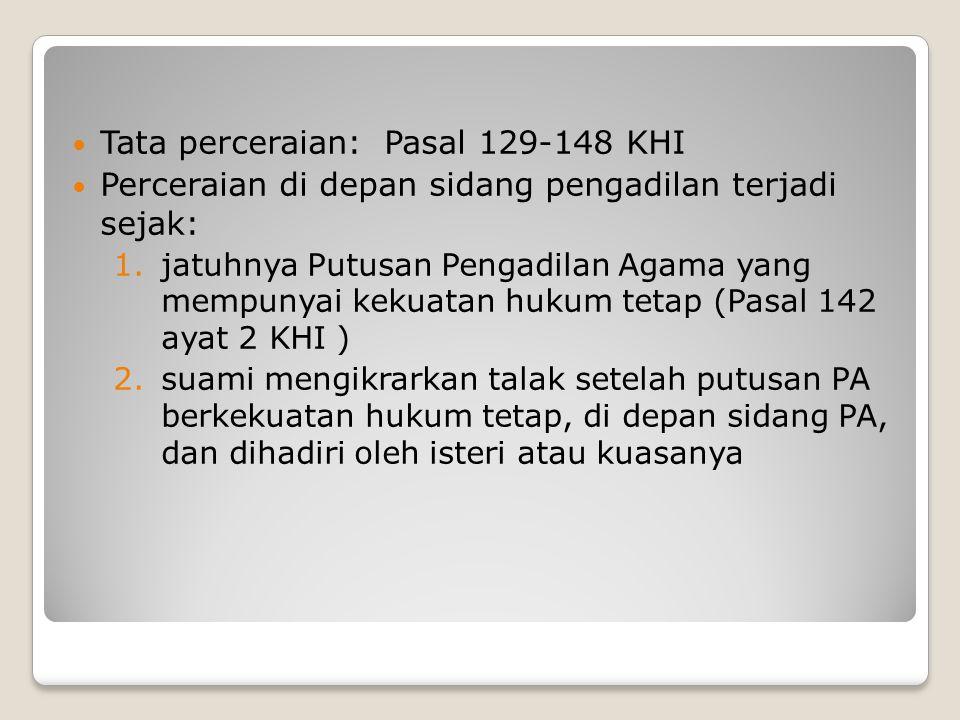 Tata perceraian: Pasal 129-148 KHI Perceraian di depan sidang pengadilan terjadi sejak: 1.jatuhnya Putusan Pengadilan Agama yang mempunyai kekuatan hu