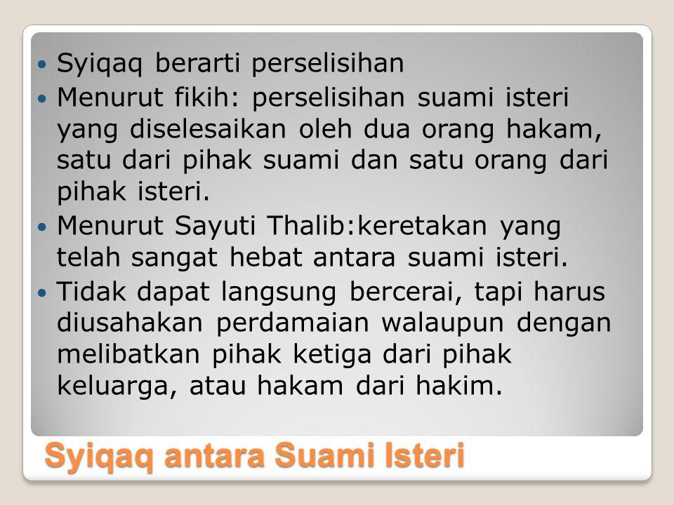 Syiqaq antara Suami Isteri Syiqaq berarti perselisihan Menurut fikih: perselisihan suami isteri yang diselesaikan oleh dua orang hakam, satu dari pihak suami dan satu orang dari pihak isteri.