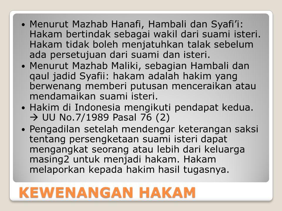 KEWENANGAN HAKAM Menurut Mazhab Hanafi, Hambali dan Syafi'i: Hakam bertindak sebagai wakil dari suami isteri. Hakam tidak boleh menjatuhkan talak sebe