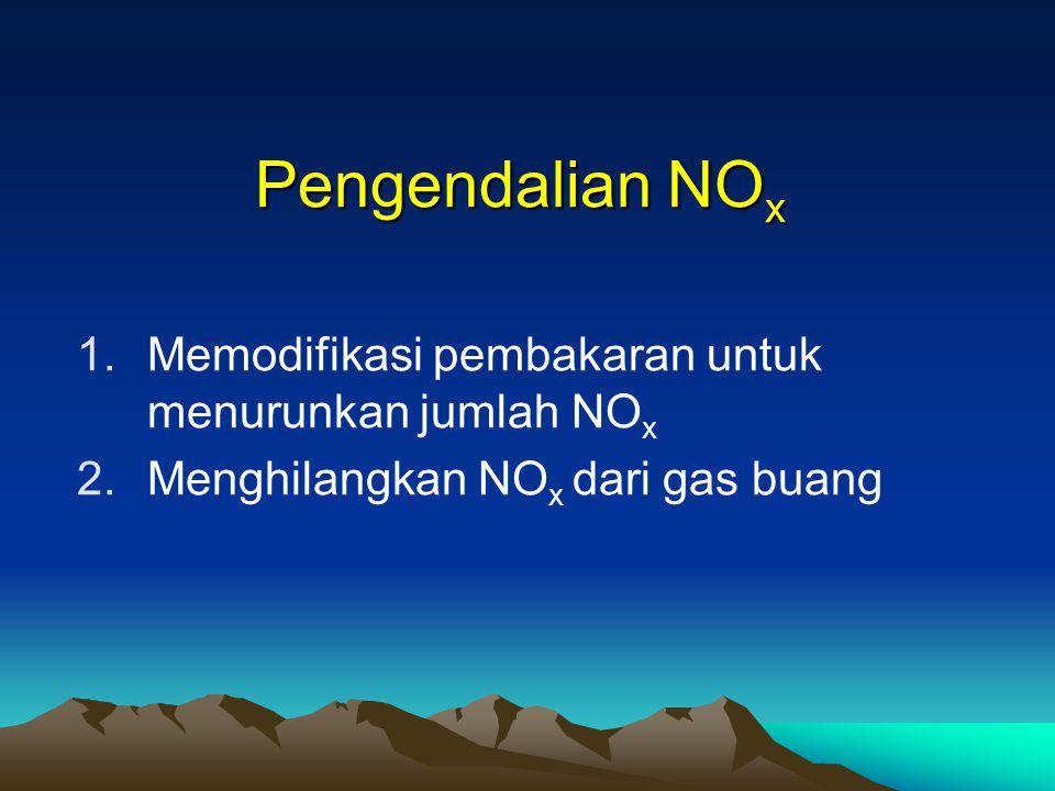 Pengendalian NO x 1.Memodifikasi pembakaran untuk menurunkan jumlah NO x 2.Menghilangkan NO x dari gas buang