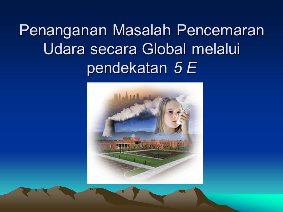 Penanganan Masalah Pencemaran Udara secara Global melalui pendekatan 5 E