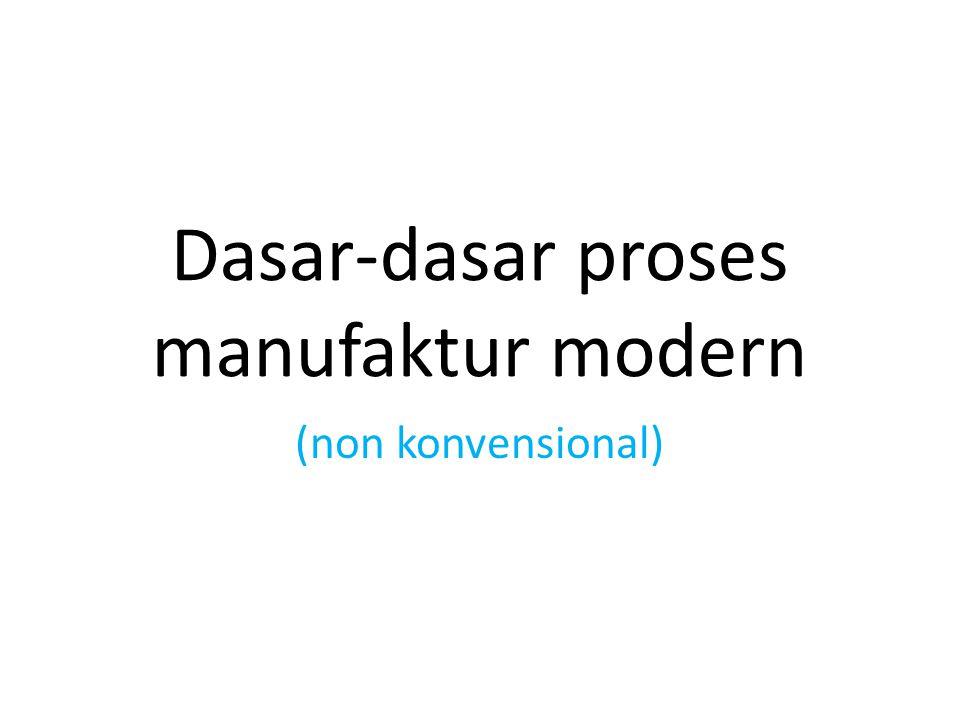 Dasar-dasar proses manufaktur modern (non konvensional)