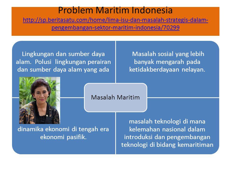 Problem Maritim Indonesia http://sp.beritasatu.com/home/lima-isu-dan-masalah-strategis-dalam- pengembangan-sektor-maritim-indonesia/70299 http://sp.be