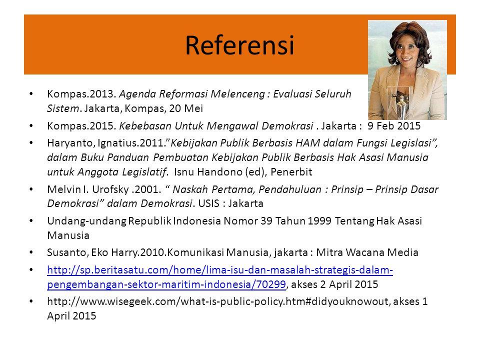 Referensi Kompas.2013. Agenda Reformasi Melenceng : Evaluasi Seluruh Sistem. Jakarta, Kompas, 20 Mei Kompas.2015. Kebebasan Untuk Mengawal Demokrasi.