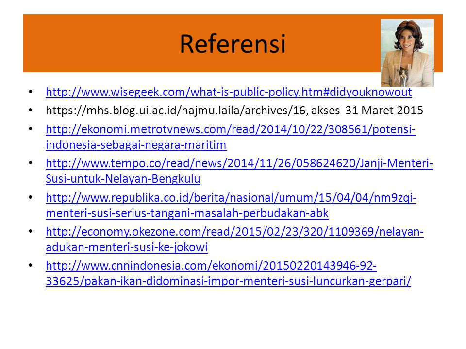 Referensi http://www.wisegeek.com/what-is-public-policy.htm#didyouknowout https://mhs.blog.ui.ac.id/najmu.laila/archives/16, akses 31 Maret 2015 http: