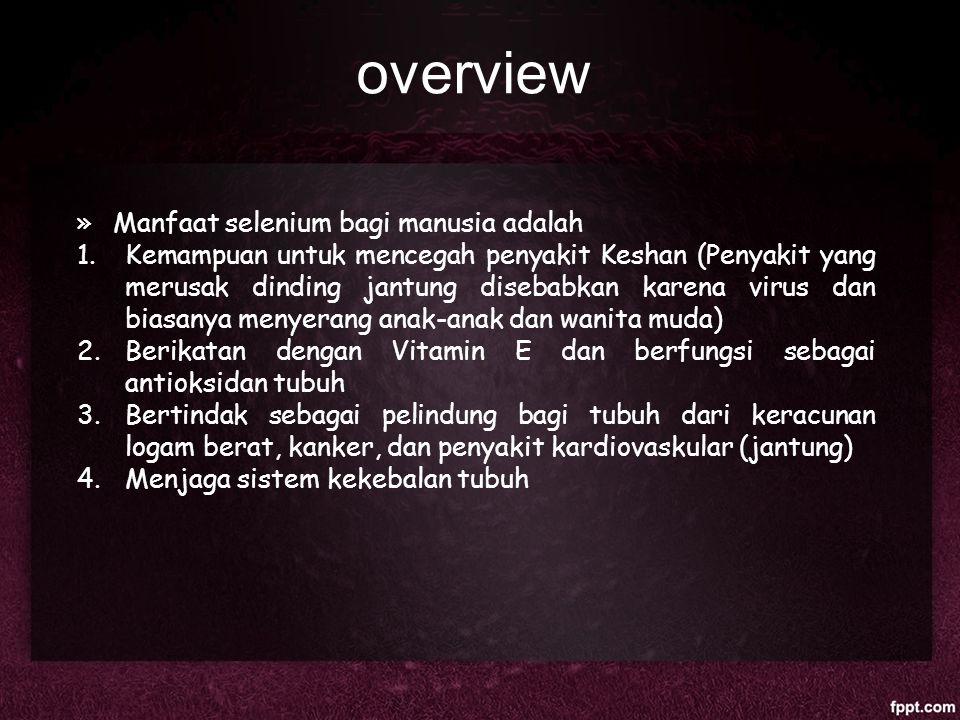 overview »Manfaat selenium bagi manusia adalah 1.Kemampuan untuk mencegah penyakit Keshan (Penyakit yang merusak dinding jantung disebabkan karena vir