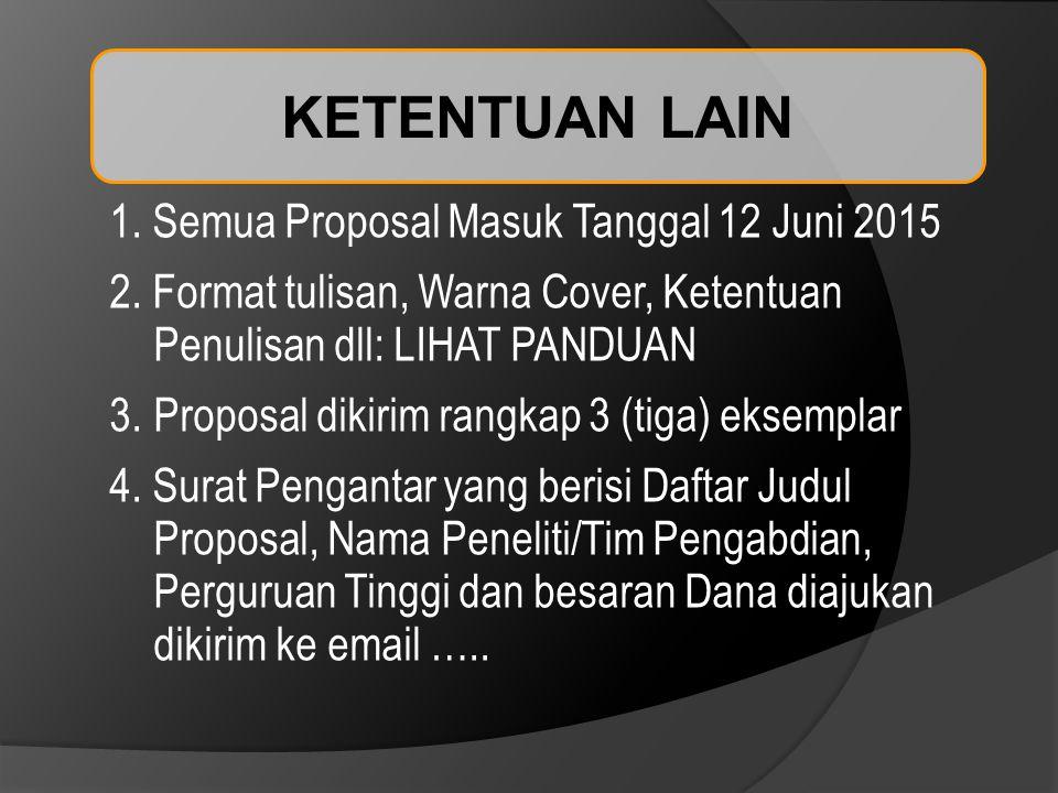 KETENTUAN LAIN 1. Semua Proposal Masuk Tanggal 12 Juni 2015 2. Format tulisan, Warna Cover, Ketentuan Penulisan dll: LIHAT PANDUAN 3.Proposal dikirim