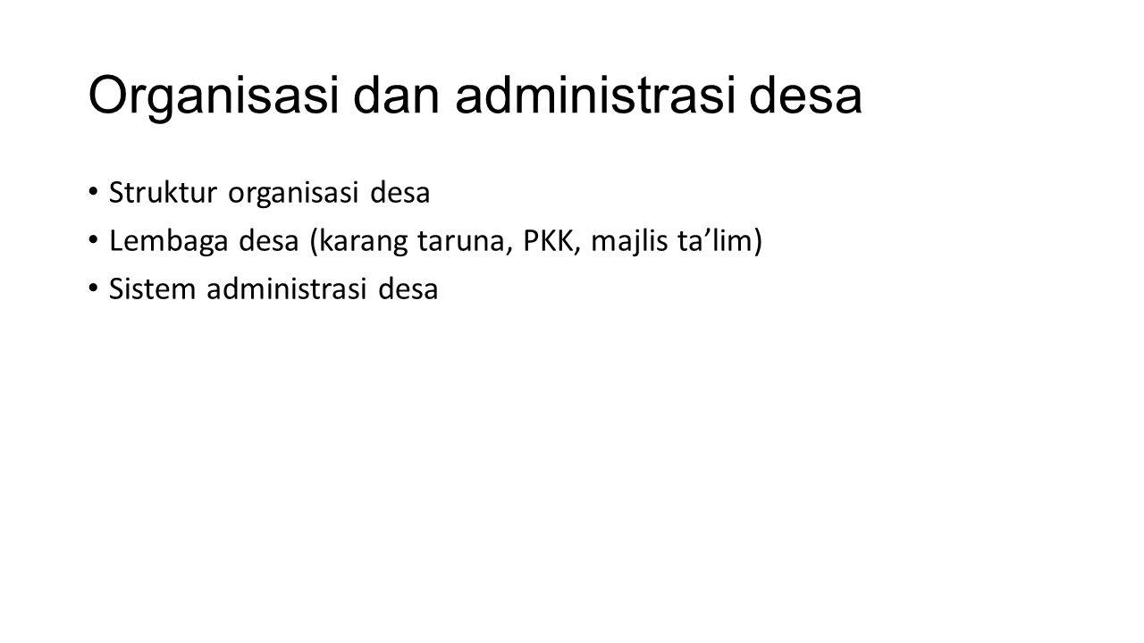 Organisasi dan administrasi desa Struktur organisasi desa Lembaga desa (karang taruna, PKK, majlis ta'lim) Sistem administrasi desa