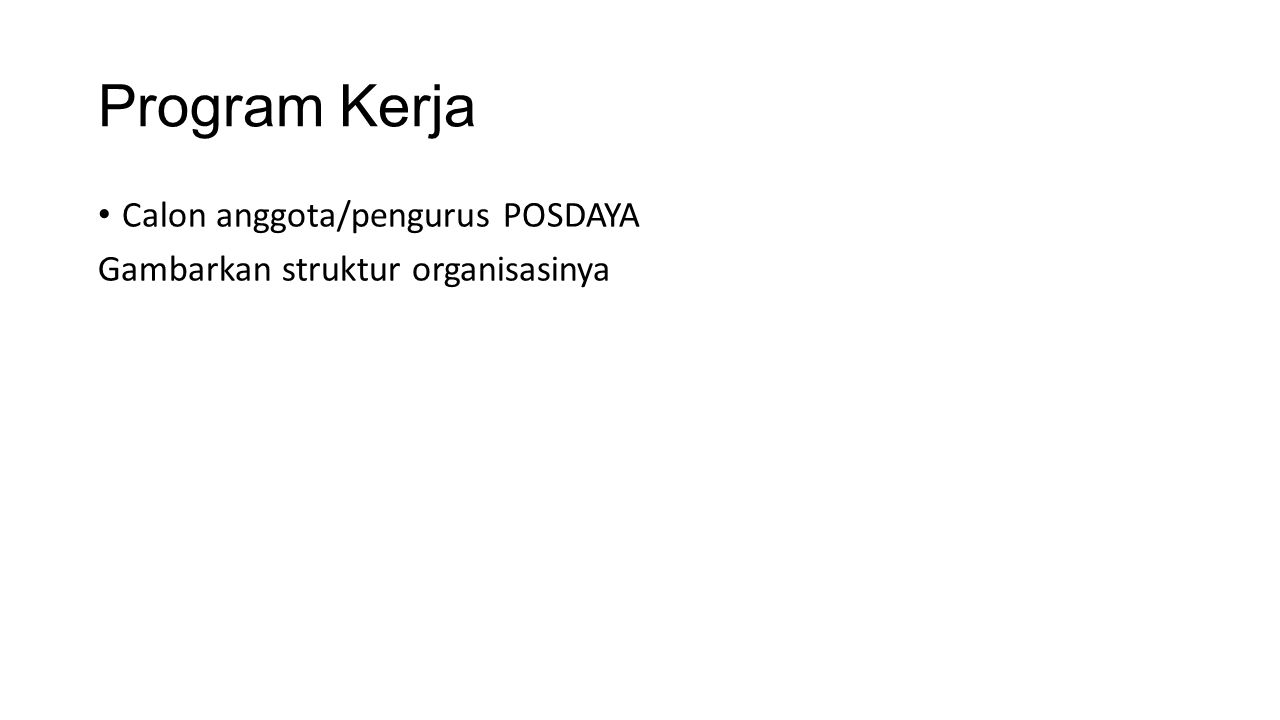 Program Kerja Calon anggota/pengurus POSDAYA Gambarkan struktur organisasinya