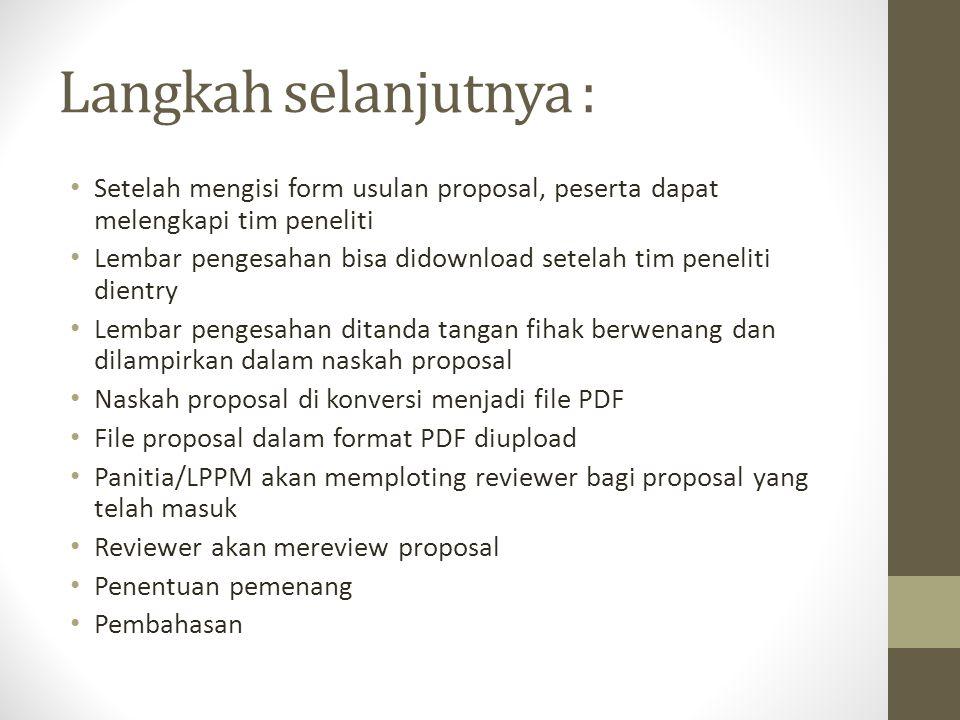 Langkah selanjutnya : Setelah mengisi form usulan proposal, peserta dapat melengkapi tim peneliti Lembar pengesahan bisa didownload setelah tim peneli