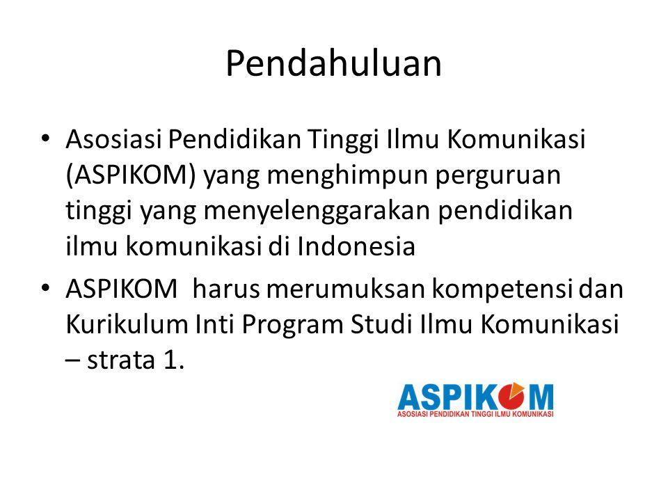 Pendahuluan Asosiasi Pendidikan Tinggi Ilmu Komunikasi (ASPIKOM) yang menghimpun perguruan tinggi yang menyelenggarakan pendidikan ilmu komunikasi di Indonesia ASPIKOM harus merumuksan kompetensi dan Kurikulum Inti Program Studi Ilmu Komunikasi – strata 1.