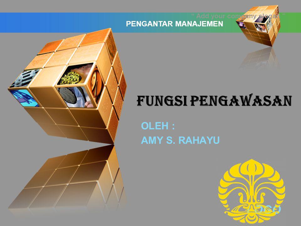LOGO Add your company slogan FUNGSI PENGAWASAN OLEH : AMY S. RAHAYU PENGANTAR MANAJEMEN