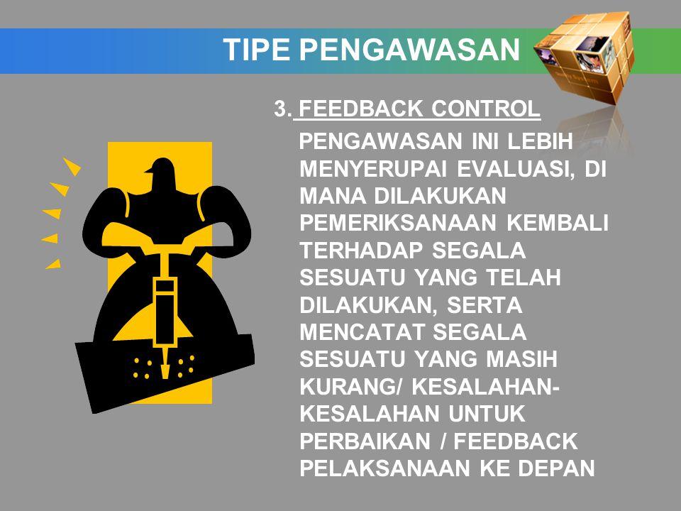 3. FEEDBACK CONTROL PENGAWASAN INI LEBIH MENYERUPAI EVALUASI, DI MANA DILAKUKAN PEMERIKSANAAN KEMBALI TERHADAP SEGALA SESUATU YANG TELAH DILAKUKAN, SE
