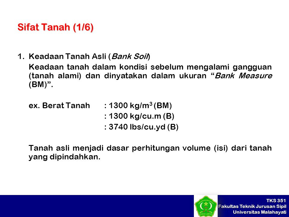 TKS 351 Fakultas Teknik Jurusan Sipil Universitas Malahayati Sifat Tanah (1/6) 1.Keadaan Tanah Asli (Bank Soil) Keadaan tanah dalam kondisi sebelum me