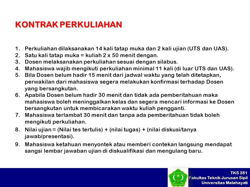 TKS 351 Fakultas Teknik Jurusan Sipil Universitas Malahayati KONTRAK PERKULIAHAN 1.Perkuliahan dilaksanakan 14 kali tatap muka dan 2 kali ujian (UTS d