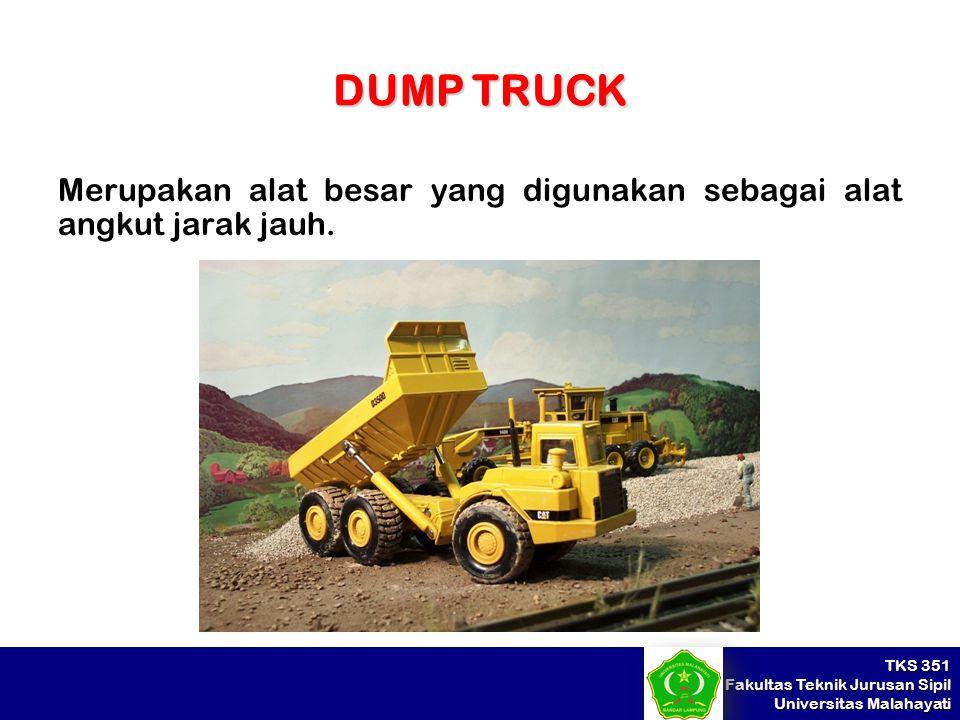 TKS 351 Fakultas Teknik Jurusan Sipil Universitas Malahayati DUMP TRUCK Merupakan alat besar yang digunakan sebagai alat angkut jarak jauh.