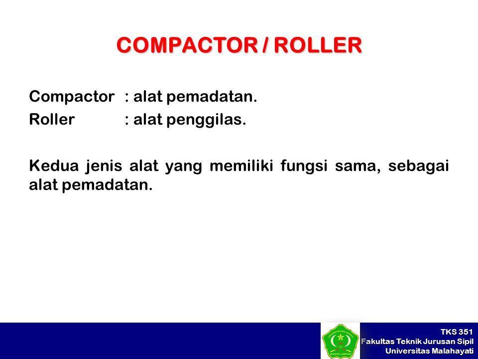 TKS 351 Fakultas Teknik Jurusan Sipil Universitas Malahayati COMPACTOR / ROLLER Compactor : alat pemadatan. Roller: alat penggilas. Kedua jenis alat y