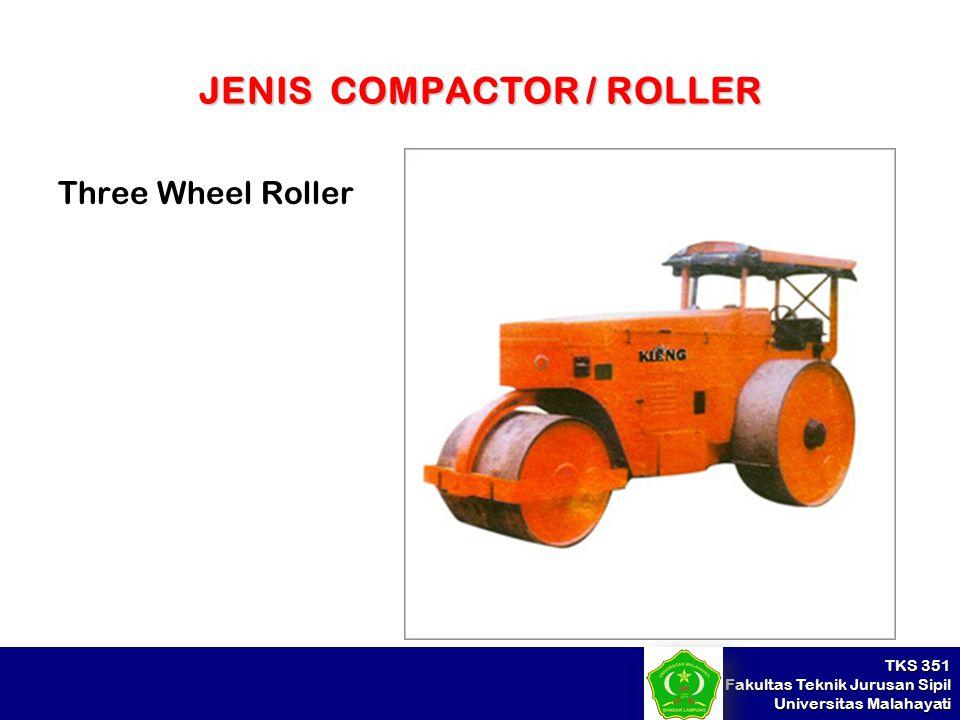 TKS 351 Fakultas Teknik Jurusan Sipil Universitas Malahayati JENIS COMPACTOR / ROLLER Three Wheel Roller