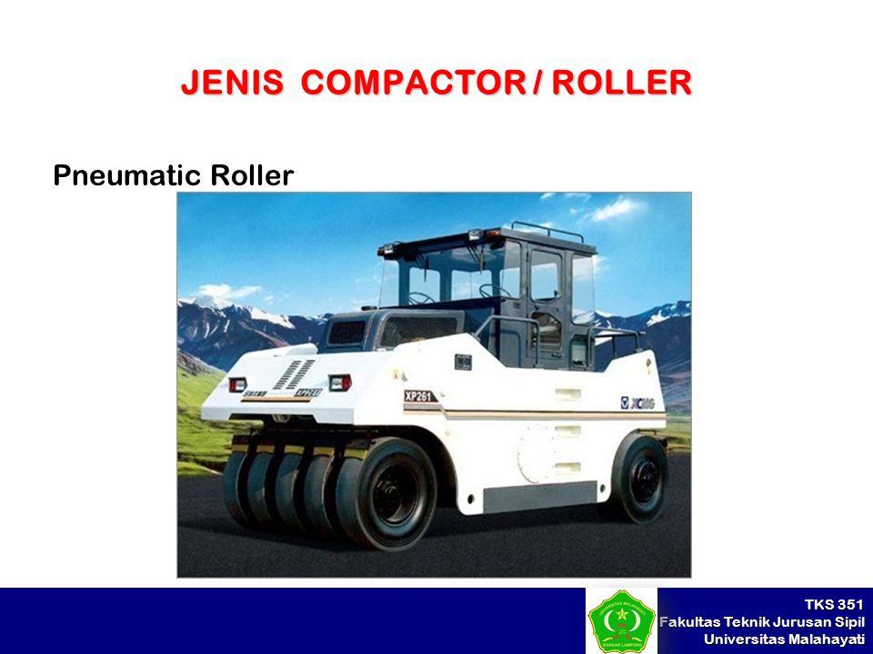 TKS 351 Fakultas Teknik Jurusan Sipil Universitas Malahayati JENIS COMPACTOR / ROLLER Pneumatic Roller