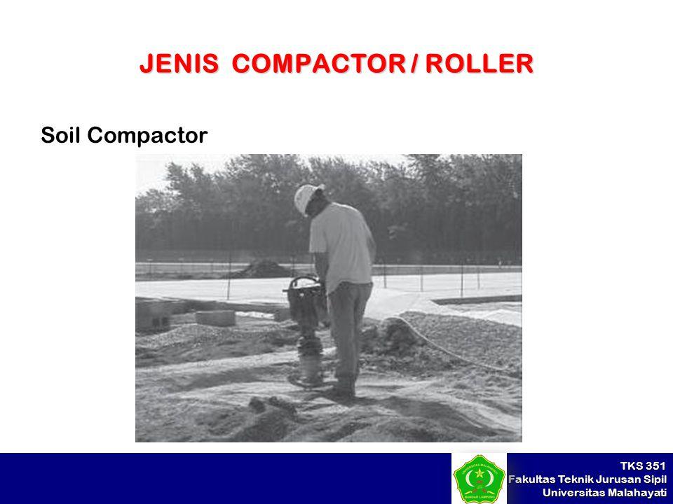 TKS 351 Fakultas Teknik Jurusan Sipil Universitas Malahayati JENIS COMPACTOR / ROLLER Soil Compactor