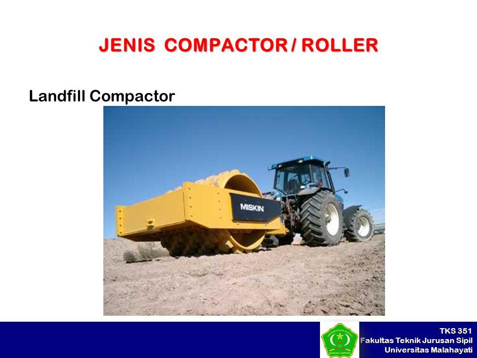 TKS 351 Fakultas Teknik Jurusan Sipil Universitas Malahayati JENIS COMPACTOR / ROLLER Landfill Compactor