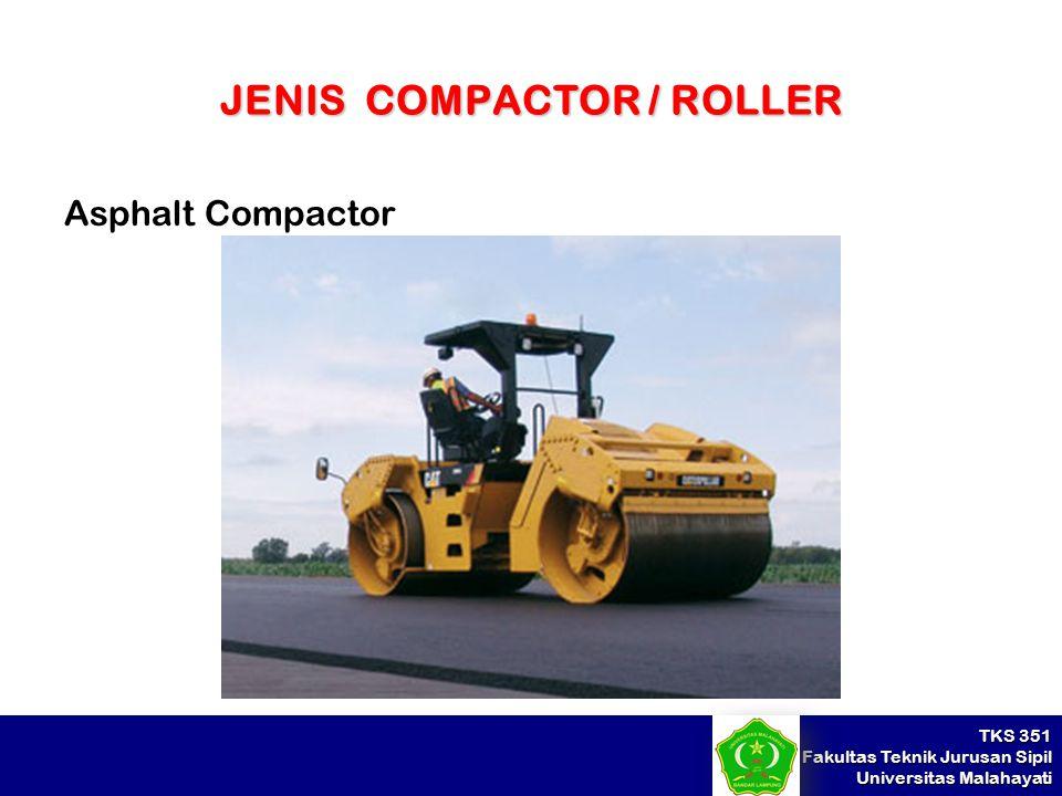 TKS 351 Fakultas Teknik Jurusan Sipil Universitas Malahayati JENIS COMPACTOR / ROLLER Asphalt Compactor