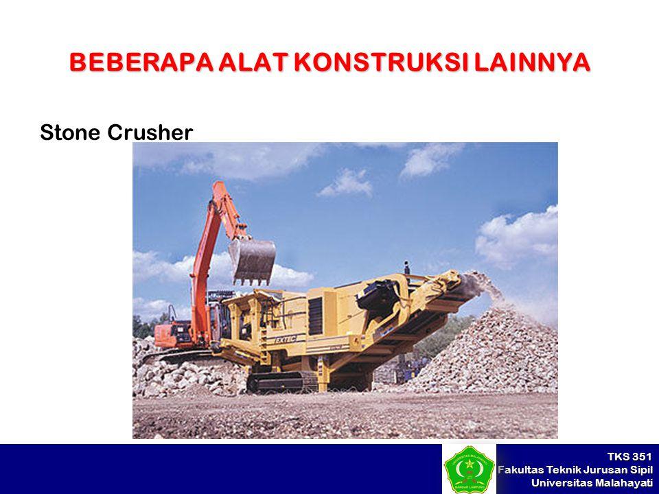 TKS 351 Fakultas Teknik Jurusan Sipil Universitas Malahayati BEBERAPA ALAT KONSTRUKSI LAINNYA Stone Crusher
