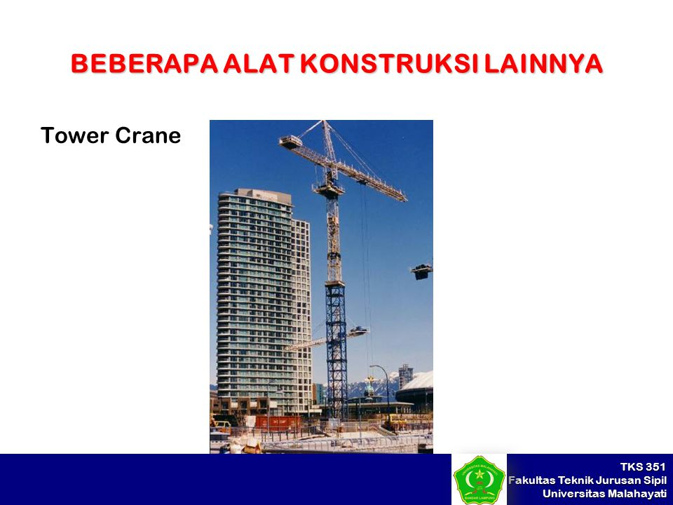TKS 351 Fakultas Teknik Jurusan Sipil Universitas Malahayati BEBERAPA ALAT KONSTRUKSI LAINNYA Tower Crane