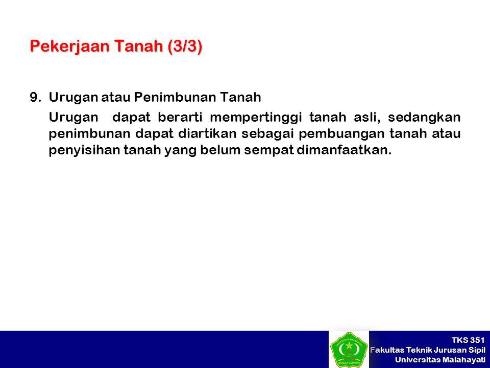 TKS 351 Fakultas Teknik Jurusan Sipil Universitas Malahayati Pekerjaan Tanah (3/3) 9.Urugan atau Penimbunan Tanah Urugan dapat berarti mempertinggi ta