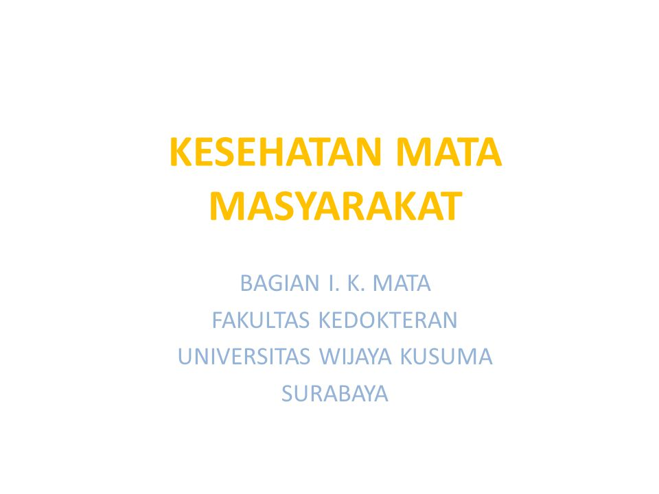 KESEHATAN MATA MASYARAKAT BAGIAN I. K. MATA FAKULTAS KEDOKTERAN UNIVERSITAS WIJAYA KUSUMA SURABAYA