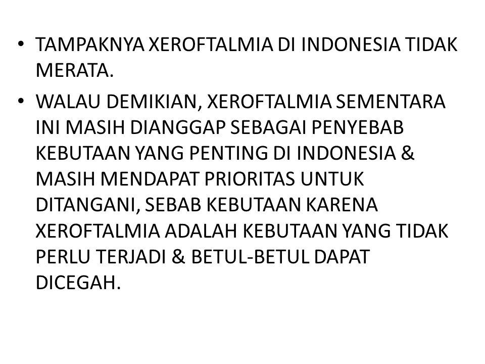 TAMPAKNYA XEROFTALMIA DI INDONESIA TIDAK MERATA. WALAU DEMIKIAN, XEROFTALMIA SEMENTARA INI MASIH DIANGGAP SEBAGAI PENYEBAB KEBUTAAN YANG PENTING DI IN