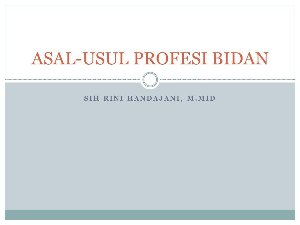 SIH RINI HANDAJANI, M.MID ASAL-USUL PROFESI BIDAN