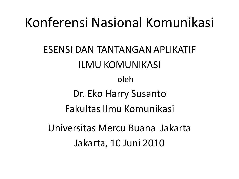Konferensi Nasional Komunikasi ESENSI DAN TANTANGAN APLIKATIF ILMU KOMUNIKASI oleh Dr.