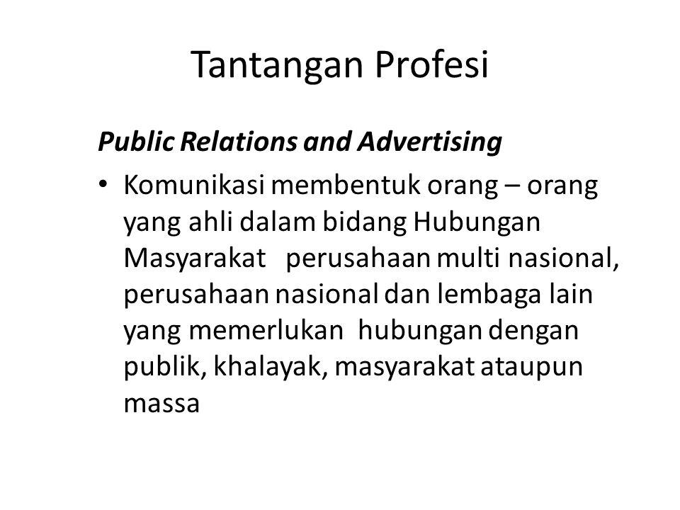 Tantangan Profesi Public Relations and Advertising Komunikasi membentuk orang – orang yang ahli dalam bidang Hubungan Masyarakat perusahaan multi nasional, perusahaan nasional dan lembaga lain yang memerlukan hubungan dengan publik, khalayak, masyarakat ataupun massa 10