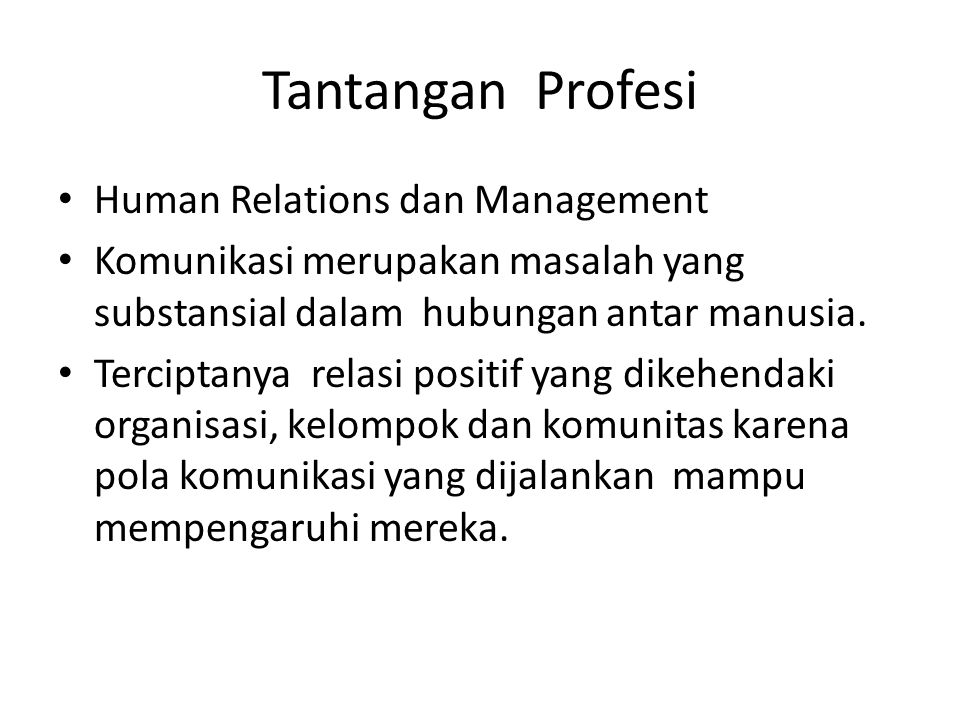 Tantangan Profesi Human Relations dan Management Komunikasi merupakan masalah yang substansial dalam hubungan antar manusia.