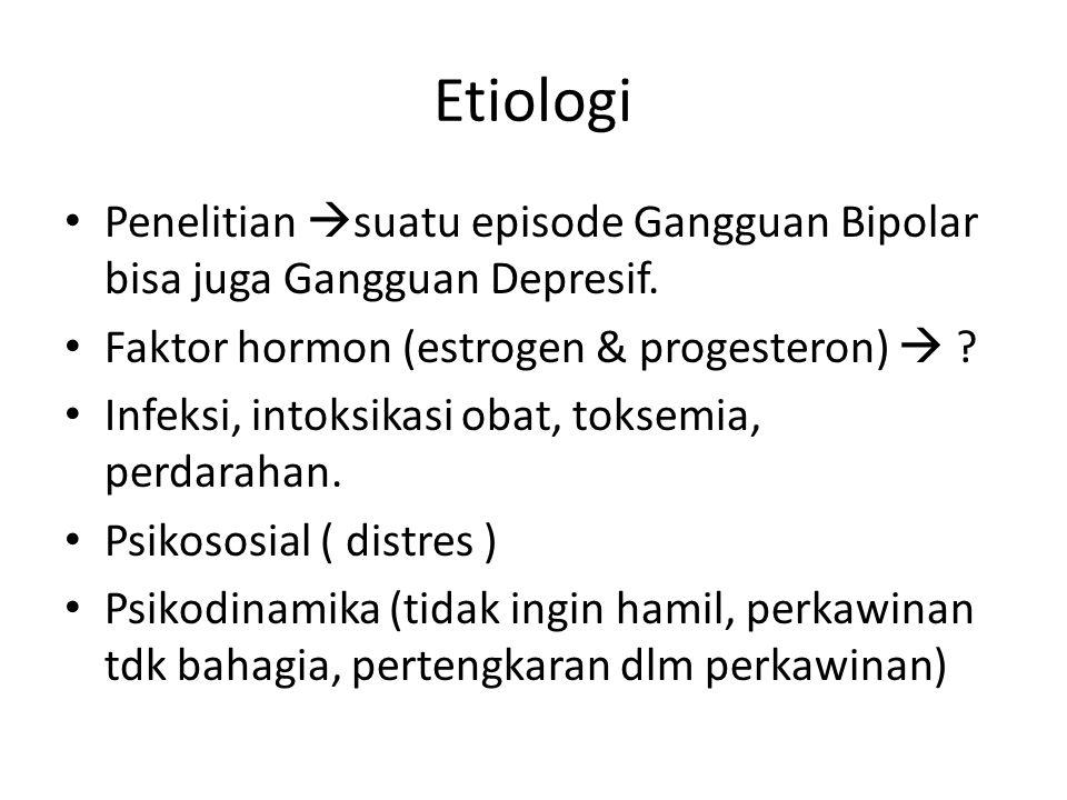 Etiologi Penelitian  suatu episode Gangguan Bipolar bisa juga Gangguan Depresif. Faktor hormon (estrogen & progesteron)  ? Infeksi, intoksikasi obat