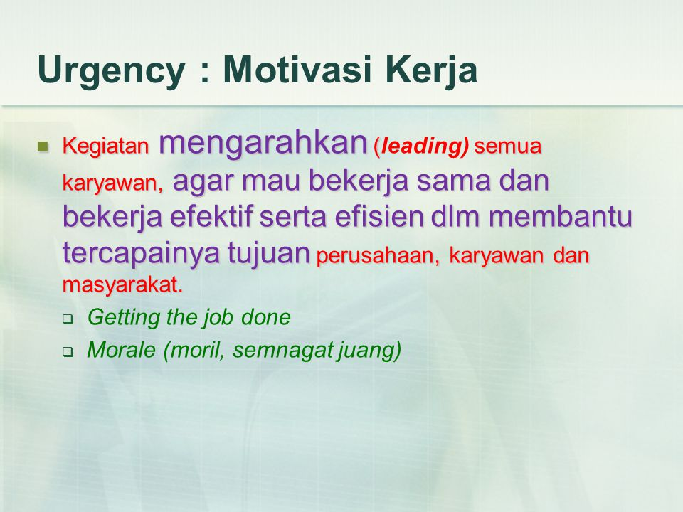 Urgency : Motivasi Kerja Kegiatan mengarahkan (semua karyawan, agar mau bekerja sama dan bekerja efektif serta efisien dlm membantu tercapainya tujuan perusahaan, karyawan dan masyarakat.