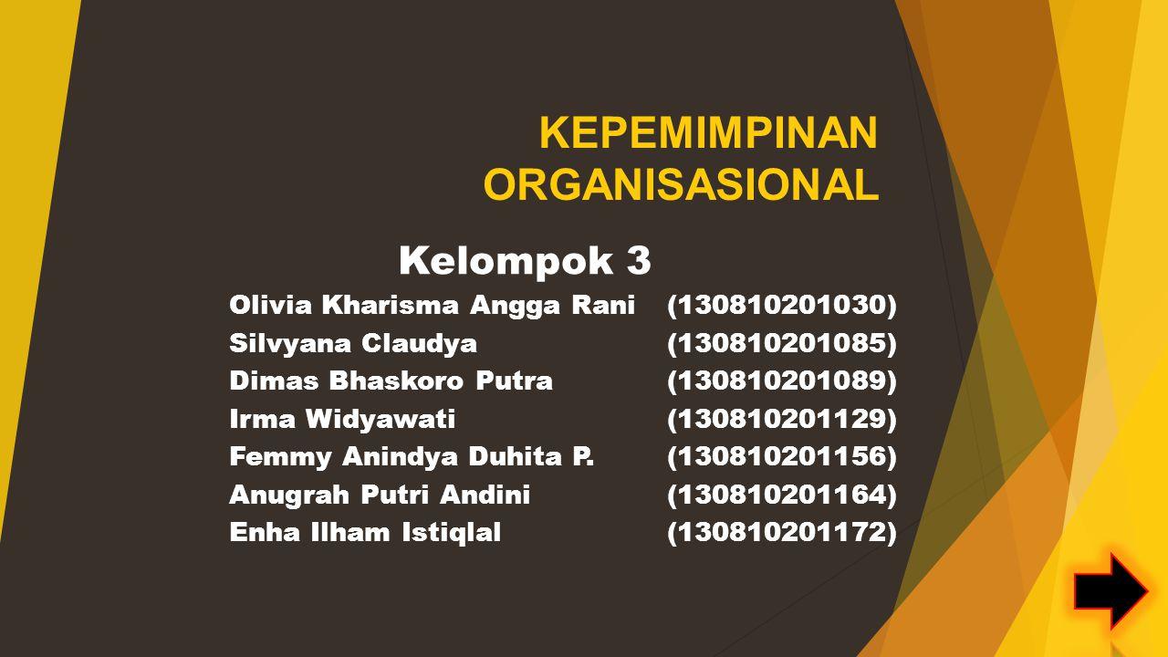 KEPEMIMPINAN ORGANISASIONAL Kelompok 3 Olivia Kharisma Angga Rani (130810201030) Silvyana Claudya (130810201085) Dimas Bhaskoro Putra (130810201089) Irma Widyawati(130810201129) Femmy Anindya Duhita P.