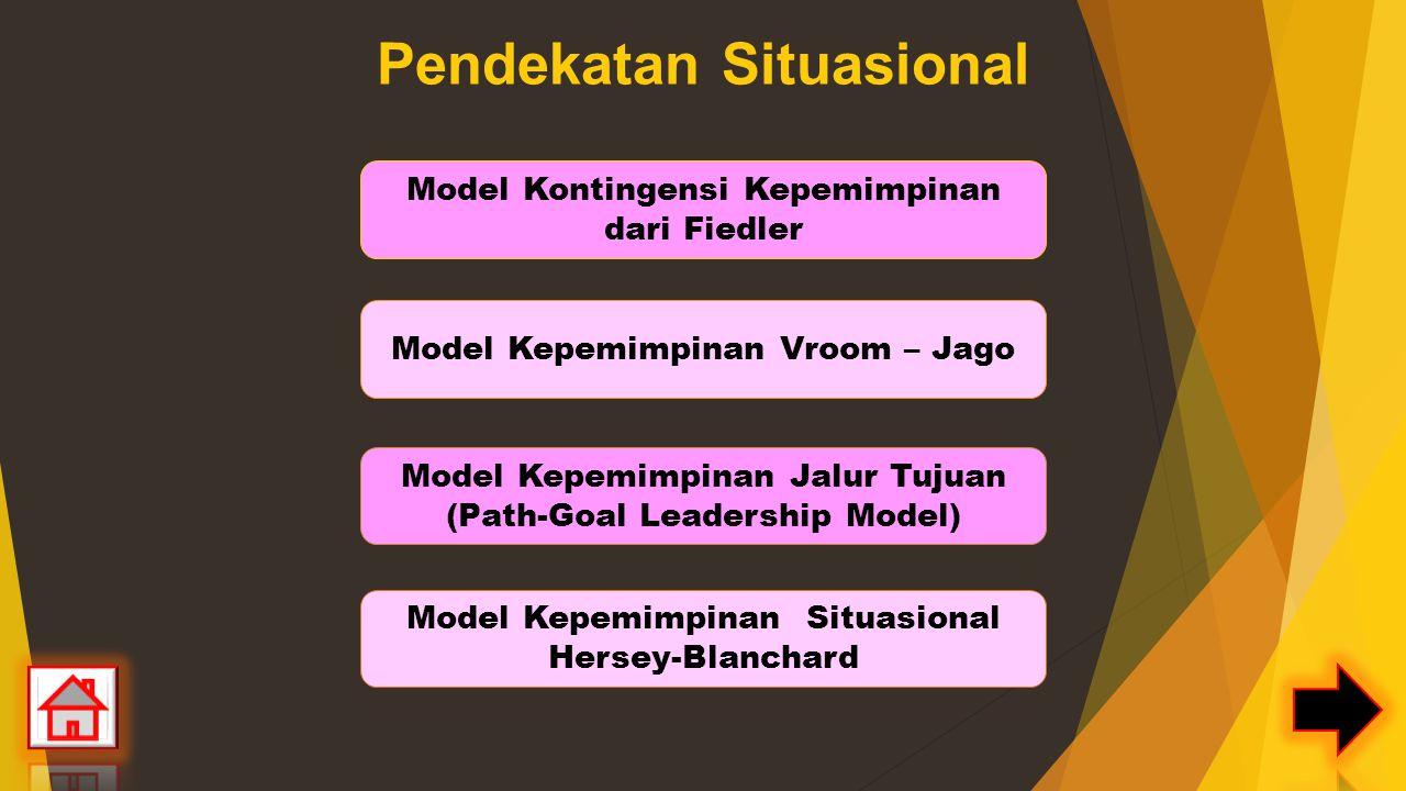 Pendekatan Situasional Model Kontingensi Kepemimpinan dari Fiedler Model Kepemimpinan Vroom – Jago Model Kepemimpinan Situasional Hersey-Blanchard Model Kepemimpinan Jalur Tujuan (Path-Goal Leadership Model)