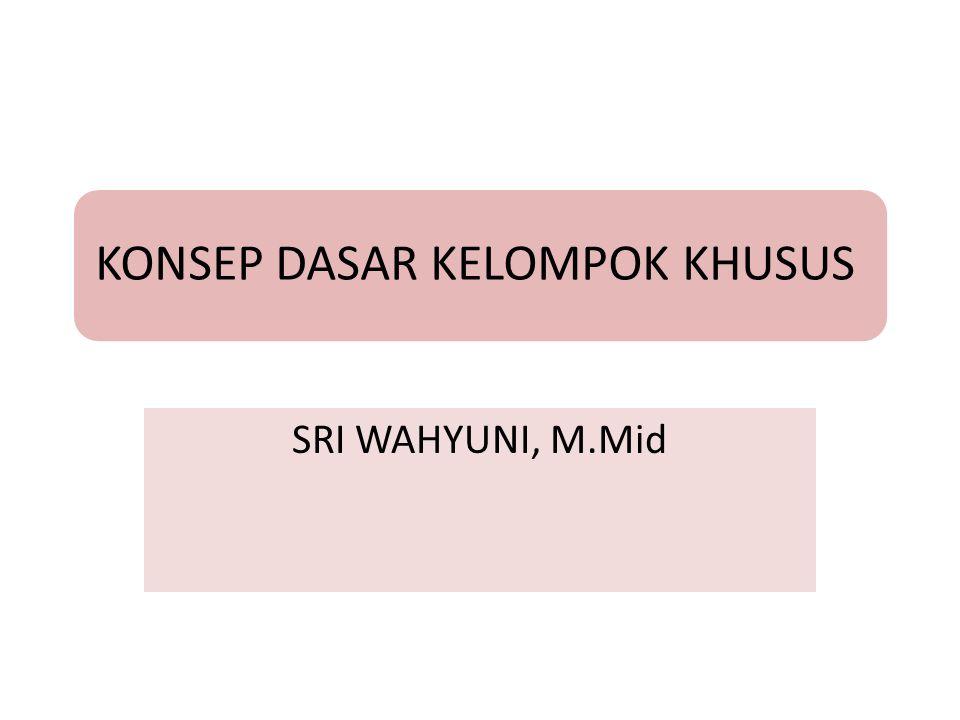 KONSEP DASAR KELOMPOK KHUSUS SRI WAHYUNI, M.Mid