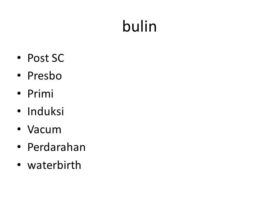 bulin Post SC Presbo Primi Induksi Vacum Perdarahan waterbirth